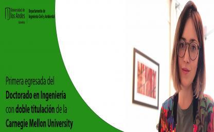 Andrea Camila Riaño, primera Doctora en Ingeniería Uniandina con doble titulación de la Carnegie Mellon University.